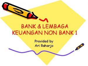 BANK LEMBAGA KEUANGAN NON BANK 1 Provided by