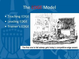 The EDGE Model Teaching EDGE Leading EDGE Trainers