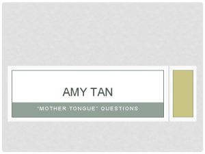 AMY TAN MOTHER TONGUE QUESTIONS QUESTION 1 What