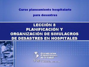 Curso planeamiento hospitalario para desastres LECCIN 8 PLANIFICACIN