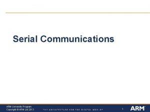 Serial Communications ARM University Program Copyright ARM Ltd