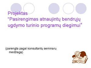 Projektas Pasirengimas atnaujint bendrj ugdymo turinio program diegimui