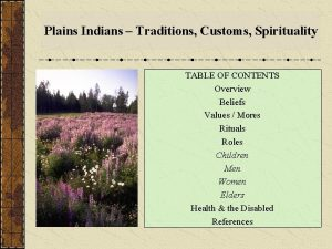 Plains Indians Traditions Customs Spirituality TABLE OF CONTENTS