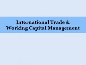 International Trade Working Capital Management International Trade v