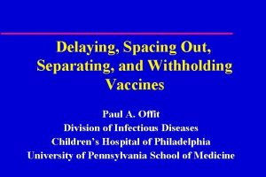 Delaying Spacing Out Separating and Withholding Vaccines Paul