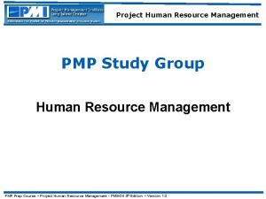 Project Human Resource Management PMP Study Group Human