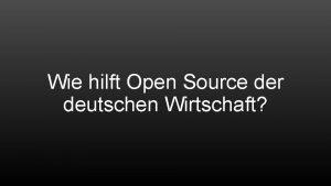 Wie hilft Open Source der deutschen Wirtschaft Open