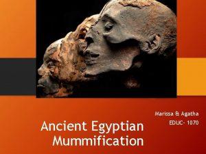 Marissa Agatha Ancient Egyptian Mummification EDUC 1070 Embalming