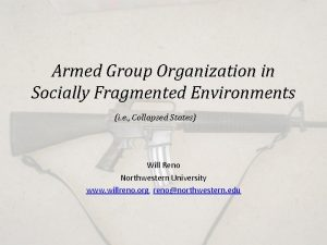 Armed Group Organization in Socially Fragmented Environments i