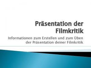 Prsentation der Filmkritik Informationen zum Erstellen und zum
