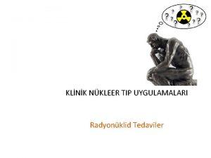 KLNK NKLEER TIP UYGULAMALARI Radyonklid Tedaviler Radyonklid Tedavi