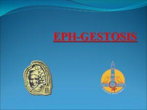 EPHGESTOSIS Definition EPHGestosis is a disease of disturbed