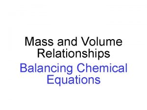 Mass and Volume Relationships Balancing Chemical Equations Overview
