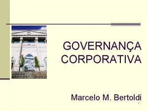 GOVERNANA CORPORATIVA Marcelo M Bertoldi 1 A empresa