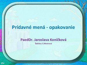 Prdavn men opakovanie Paed Dr Jaroslava Konkov ablna