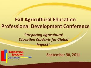Fall Agricultural Education Professional Development Conference Preparing Agricultural