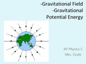 Gravitational Field Gravitational Potential Energy AP Physics C