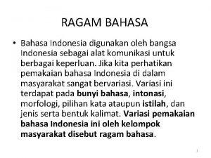 RAGAM BAHASA Bahasa Indonesia digunakan oleh bangsa Indonesia