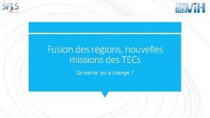 Fusion des rgions nouvelles missions des TECs Questce