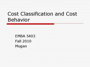 Cost Classification and Cost Behavior EMBA 5403 Fall