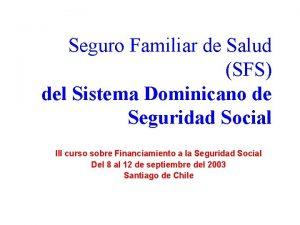 Seguro Familiar de Salud SFS del Sistema Dominicano