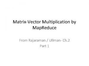 MatrixVector Multiplication by Map Reduce From Rajaraman Ullman