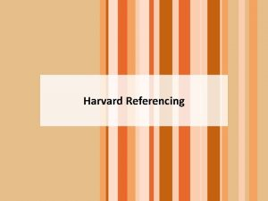 Harvard Referencing References What is Referencing Referencing is