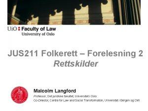 JUS 211 Folkerett Forelesning 2 Rettskilder Malcolm Langford