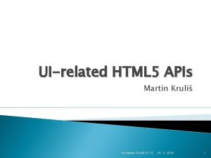 UIrelated HTML 5 APIs Martin Kruli by Martin