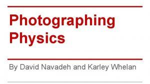 Photographing Physics By David Navadeh and Karley Whelan