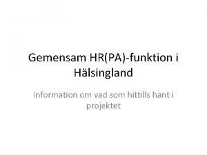 Gemensam HRPAfunktion i Hlsingland Information om vad som
