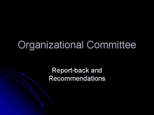 Organizational Committee Reportback and Recommendations Introduction Over the