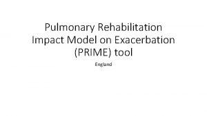 Pulmonary Rehabilitation Impact Model on Exacerbation PRIME tool