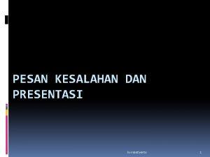 PESAN KESALAHAN DAN PRESENTASI by nasetiyanto 1 Pesan