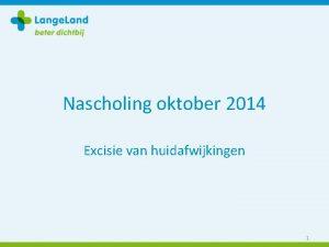 Nascholing oktober 2014 Excisie van huidafwijkingen 1 Huidlijnen