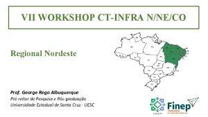 VII WORKSHOP CTINFRA NNECO Regional Nordeste Prof George