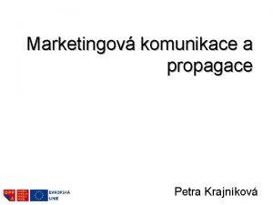 Marketingov komunikace a propagace Petra Krajnkov Agenda Propagace