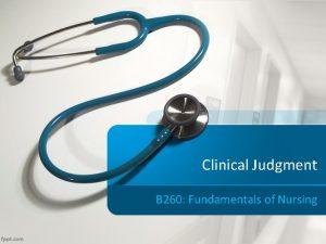 Clinical Judgment B 260 Fundamentals of Nursing Definition