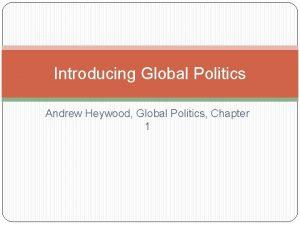 Introducing Global Politics Andrew Heywood Global Politics Chapter
