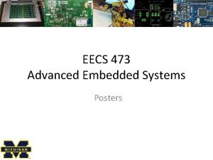 EECS 473 Advanced Embedded Systems Posters Posters for
