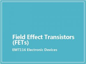 Field Effect Transistors FETs EMT 116 Electronic Devices