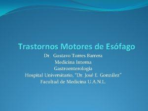 Trastornos Motores de Esfago Dr Gustavo Torres Barrera