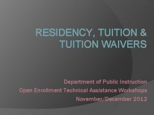RESIDENCY TUITION TUITION WAIVERS Department of Public Instruction