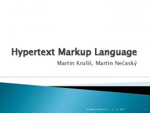 Hypertext Markup Language Martin Kruli Martin Neask by