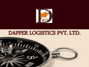 DAPPER LOGISTICS PVT LTD WELCOME TO DAPPER LOGISTICS