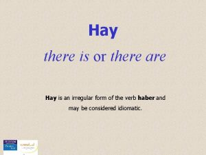 Hay there is or there are Hay is