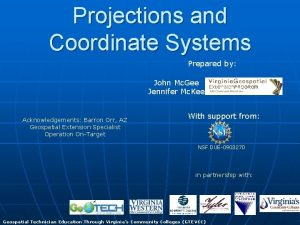Projections and Coordinate Systems Prepared by John Mc