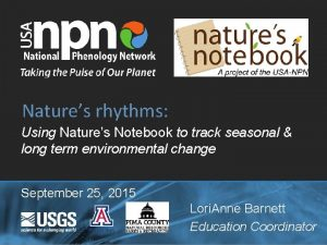 Natures rhythms Using Natures Notebook to track seasonal