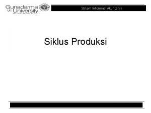 Sistem Informasi Akuntansi Siklus Produksi Sistem Informasi Akuntansi