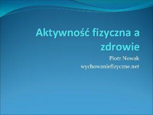 Aktywno fizyczna a zdrowie Piotr Nowak wychowaniefizyczne net